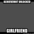 Achievement Unlocked - achievemnt unlocked girlfriend