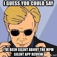 csi miami yeah - I guess you could say I've been silent about the MPM silent app review