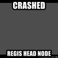 Achievement Unlocked - Crashed regis head node