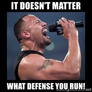 It doesn't matter! The Rock.  - it doesn't matter what defense you run!