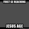 Achievement Unlocked - first ge reaching Jesus age