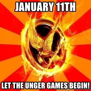 Typical fan of the hunger games - January 11th Let the UNGER GAMES begin!