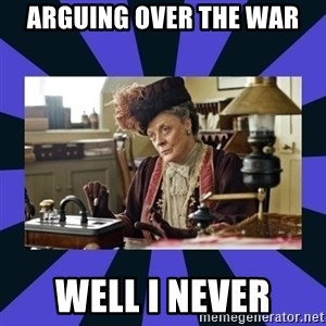 Maggie Smith being a boss - Arguing over the war well I never