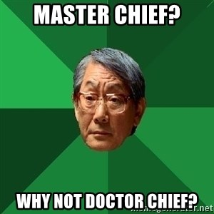High Expectations Asian Father - master chief? why not doctor chief?