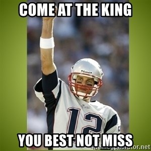 tom brady - Come at the king You best not miss