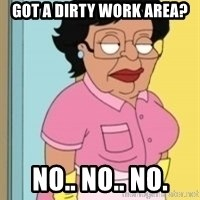 Consuela Family Guy Maid - Got a dirty work area? No.. no.. no.