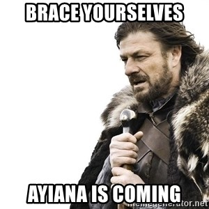 Winter is Coming - Brace yourselves Ayiana is coming