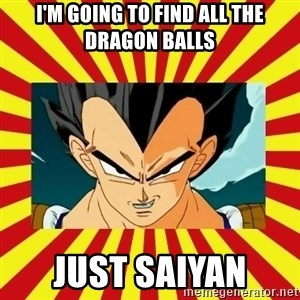 Dragon Ball Z - I'm going to find all the dragon balls just saiyan