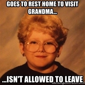 60 Year-Old Girl - goes to rest home to visit grandma... ...isn't allowed to leave
