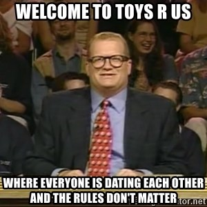DrewCarey - Welcome to Toys r us where everyone is dating each other and the rules don't matter