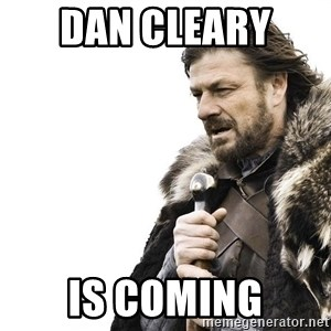 Winter is Coming - Dan cleary  is coming