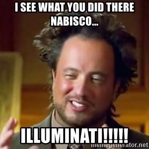 Ancient Aliens Meme - I see what you did there Nabisco... illuminati!!!!!