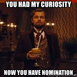 you had my curiosity dicaprio - You had my curiosity now you have nomination
