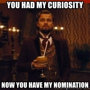 you had my curiosity dicaprio - You had my curiosity now you have my nomination