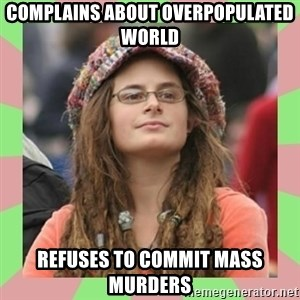 Bad Argument Hippie - complains about overpopulated world refuses to commit mass murders