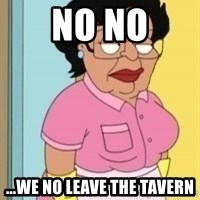 Consuela Family Guy Maid - No no ...we no leave the tavern