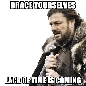 Winter is Coming - BRACE YOURSELVES LACK OF TIME is COMING