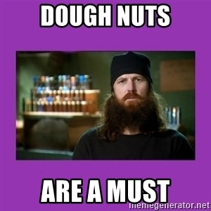 Jase Robertson - dough nuts are a must