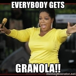 Overly-Excited Oprah!!!  - Everybody gets granola!!