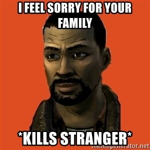 Lee Everett - i feel sorry for your family *kills stranger*