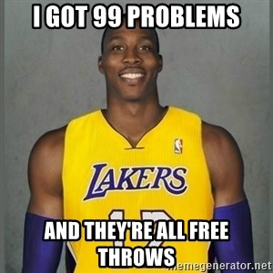 Dwight Howard Lakers - I got 99 problems And they're all free throws
