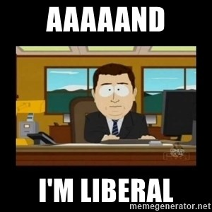 poof it's gone guy - aaaaand i'm liberal