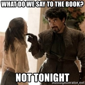 What do we say to the God of Death ? Not today. - what do we say to the book? not tonight