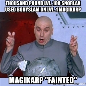 "Dr Evil meme - thousand pound lvl. 100 snorlax used bodyslam on lvl. 1 magikarp magikarp ""fainted"""