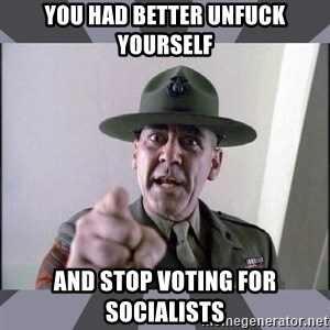 R. Lee Ermey - You had better unfuck yourself and stop voting for socialists