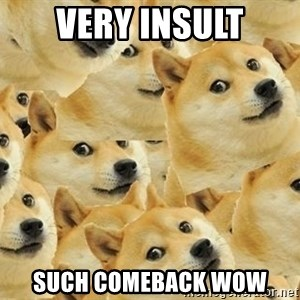 so dogeee - very insult such comeback wow