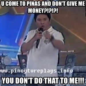 Willie You Don't Do That to Me! - u come to pinas and don't give me money?!?!?! you don't do that to me!!!