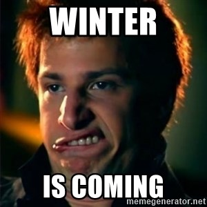 Jizzt in my pants - Winter Is coming