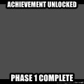 Achievement Unlocked - aCHIEVEMENT uNLOCKED pHASE 1 COMPLETE