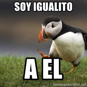 Unpopular Opinion Puffin - soy igualito  a el