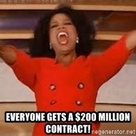 giving oprah -  everyone gets a $200 million contract!