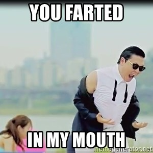 Psy's DAT ASS - you farted in my mouth