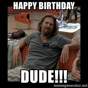 The Dude - happy birthday dude!!!