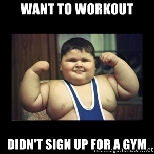 Fat kid - Want to workout Didn't sign up for a gym