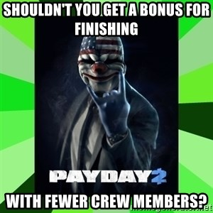 Payday 2 Logic - Shouldn't you get a bonus for finishing  with fewer crew members?