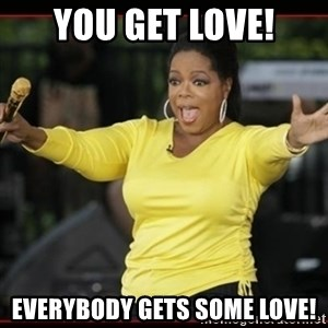 Overly-Excited Oprah!!!  - You get love! Everybody gets some love!