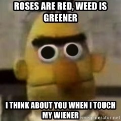 Starebert - Roses are red, weed is greener i think about you when i touch my wiener
