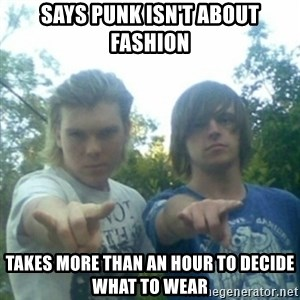 god of punk rock - Says punk isn't about fashion Takes more than an hour to decide what to wear