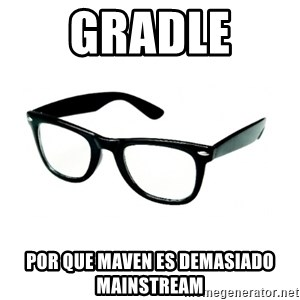 hipster glasses - gradle  por que maven es demasiado mainstream