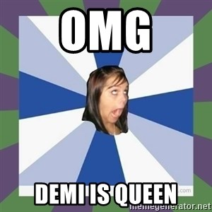 Annoying FB girl - OMG Demi is QUEEN