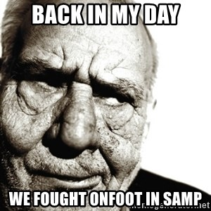 Back In My Day - Back in my day We FOUGHT ONFOOT IN samp
