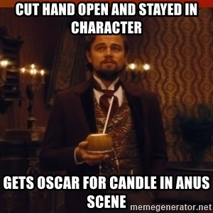you had my curiosity dicaprio - cut hand open and stayed in character gets oscar for candle in anus scene