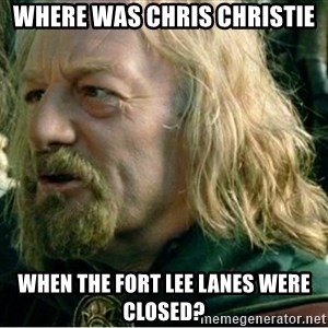Where Was Gondor - Where was Chris ChristiE When the Fort Lee Lanes Were closed?
