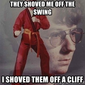 PTSD Karate Kyle - They shoved me off the swing I shoved them off a cliff