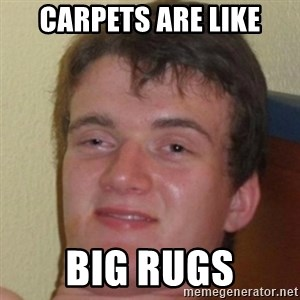 10guy - carpets are like big rugs