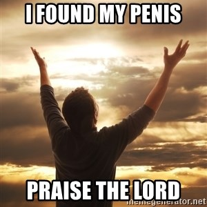 Praise - i found my penis praise the lord